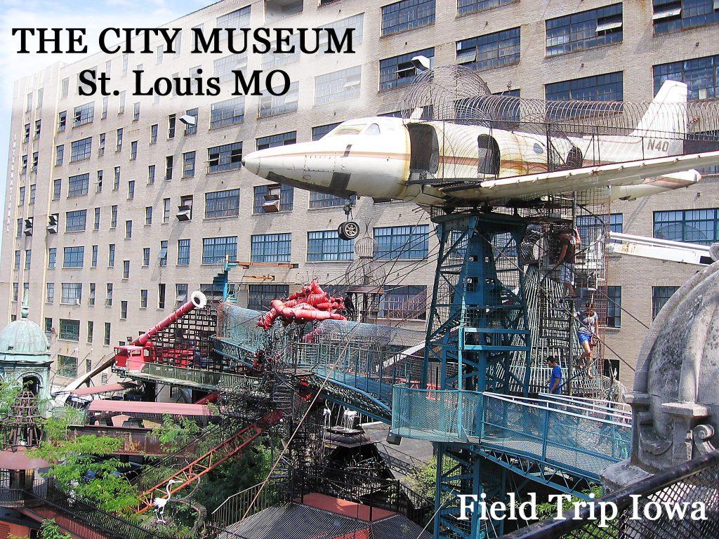 The City Museum in Saint Louis - Field Trip Iowa